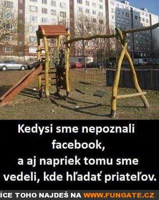 Kdysi jsme neznali Facebook,...