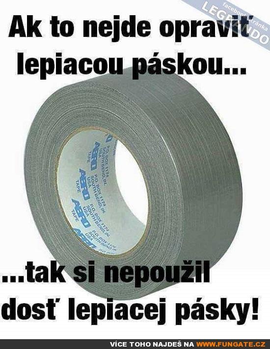 Pokud to nejde opravit lepící páskou...