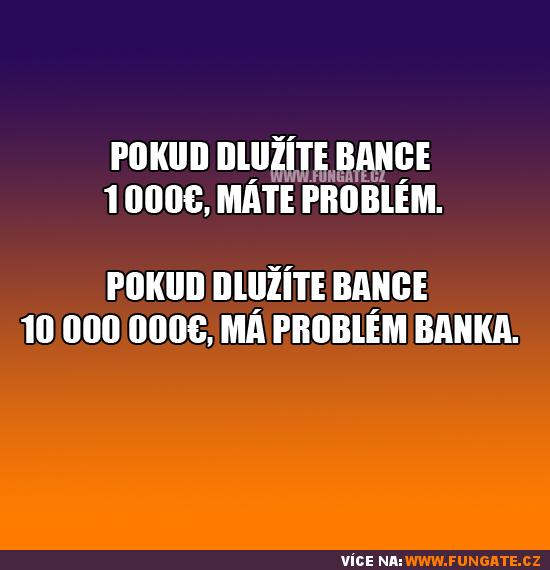 Pokud dlužíte bance 1000€, máte problém